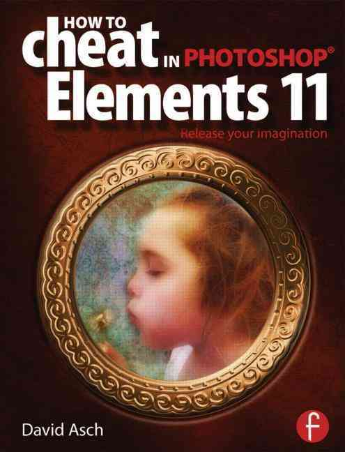 How to Cheat in Photoshop Elements 11 By Asch, David/ Caplin, Steve